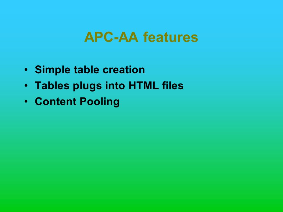 APC-AA features Simple table creation Tables plugs into HTML files Content Pooling