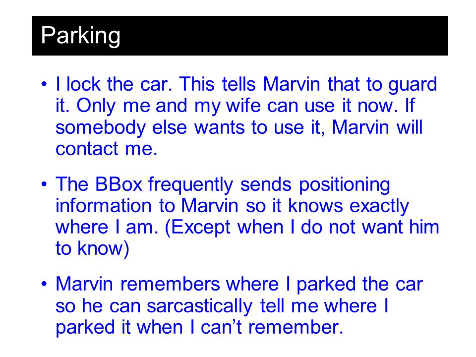Parking I lock the car. This tells Marvin that to guard it.