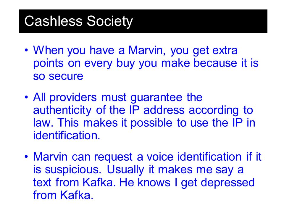 Cashless Society When you have a Marvin, you get extra points on every buy you make because it is so secure All providers must guarantee the authenticity of the IP address according to law.