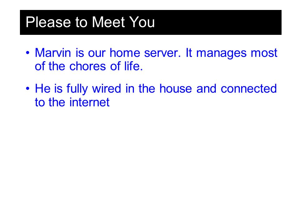 Please to Meet You Marvin is our home server. It manages most of the chores of life.