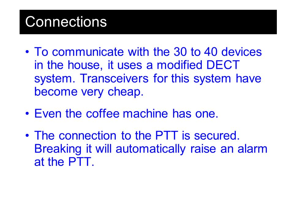 Connections To communicate with the 30 to 40 devices in the house, it uses a modified DECT system.