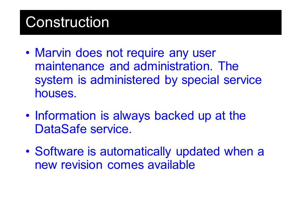 Construction Marvin does not require any user maintenance and administration.