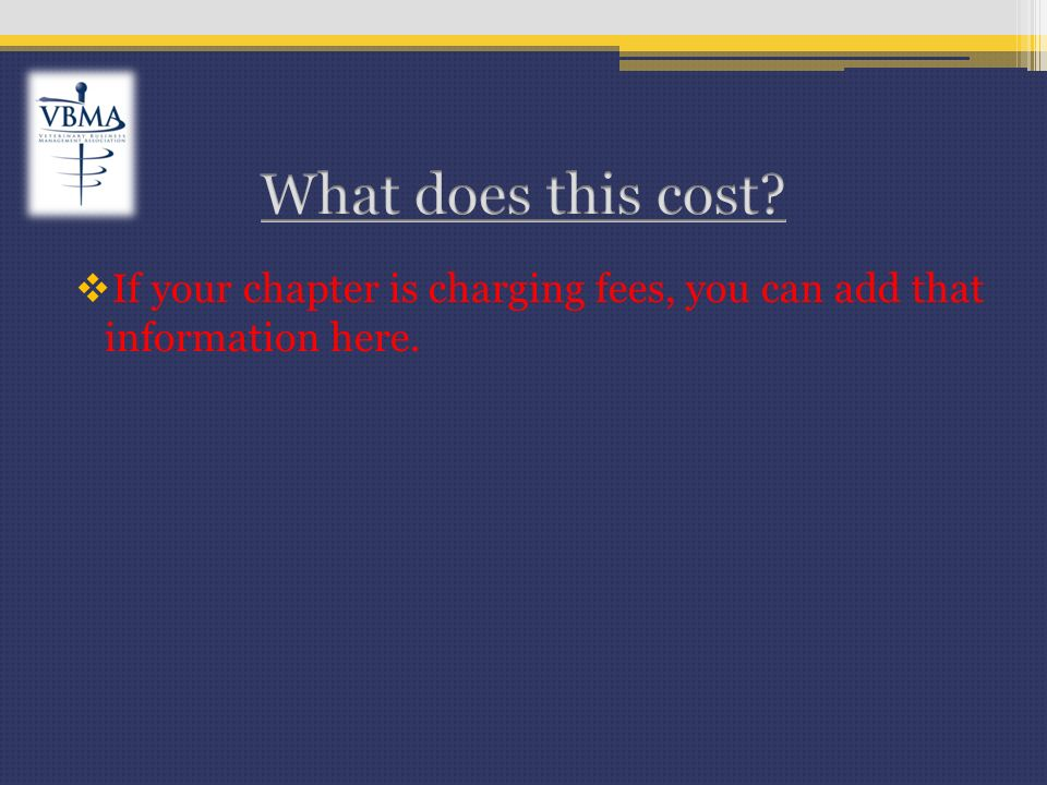 If your chapter is charging fees, you can add that information here.