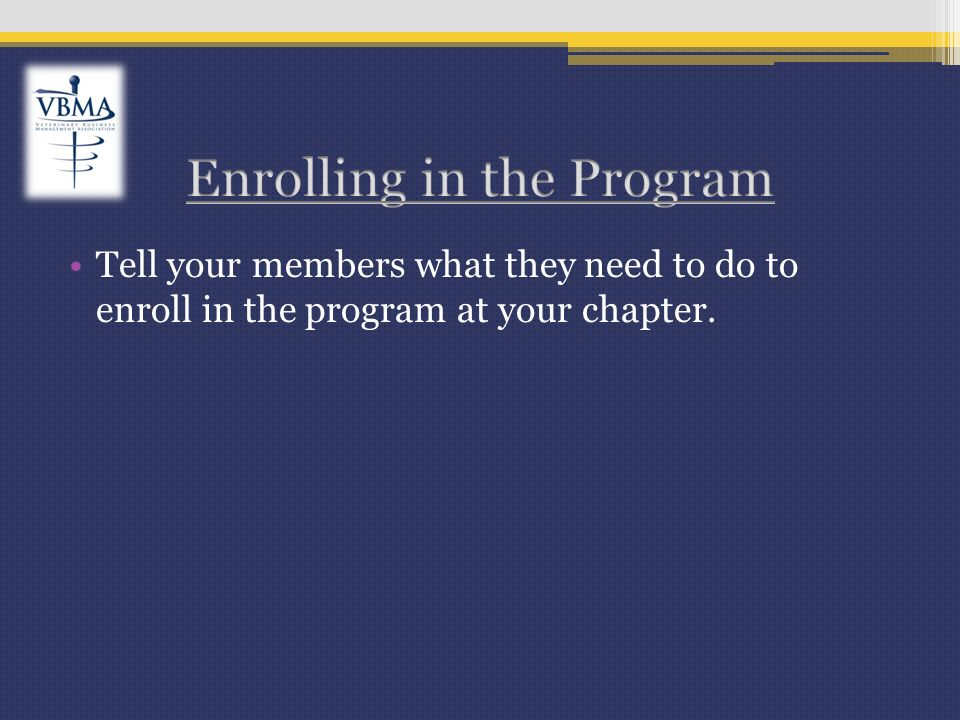 Tell your members what they need to do to enroll in the program at your chapter.
