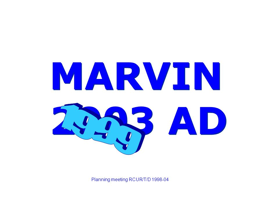 MARVIN 2003 AD MARVIN 2003 AD Planning meeting RCUR/T/D 1998-04