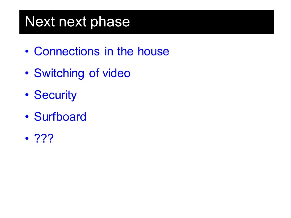 Next next phase Connections in the house Switching of video Security Surfboard