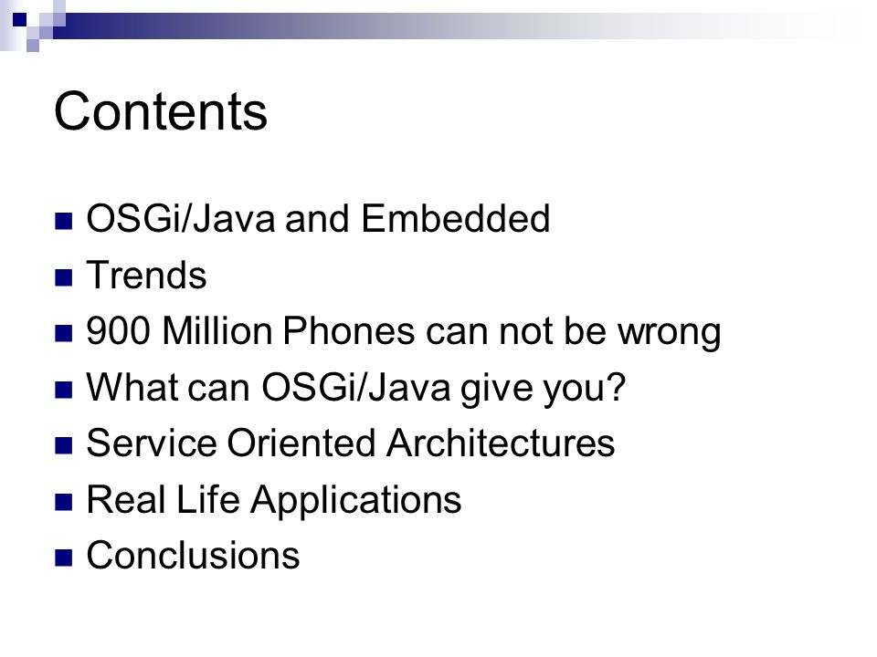 Contents OSGi/Java and Embedded Trends 900 Million Phones can not be wrong What can OSGi/Java give you.