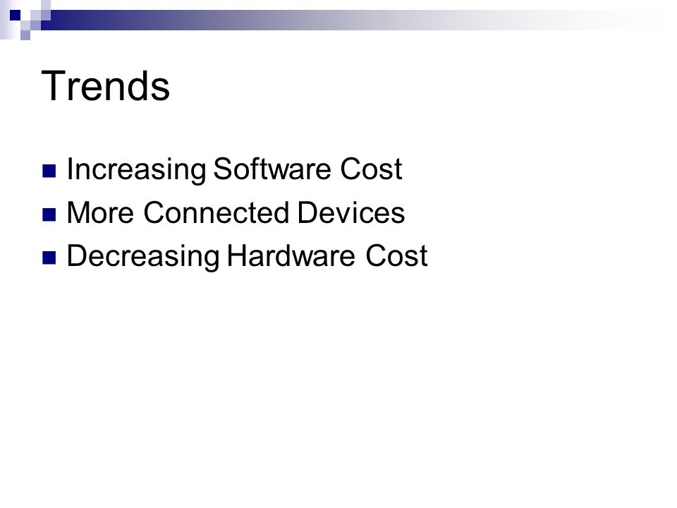 Trends Increasing Software Cost More Connected Devices Decreasing Hardware Cost