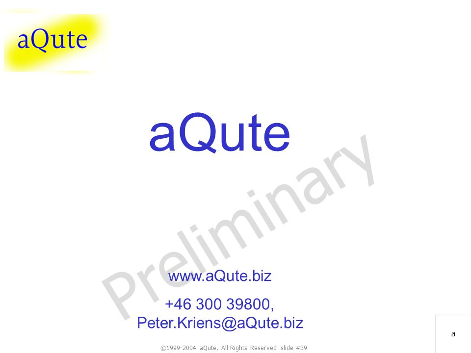 ©1999-2004 aQute, All Rights Reserved slide #39 Preliminary a aQute www.aQute.biz +46 300 39800, Peter.Kriens@aQute.biz