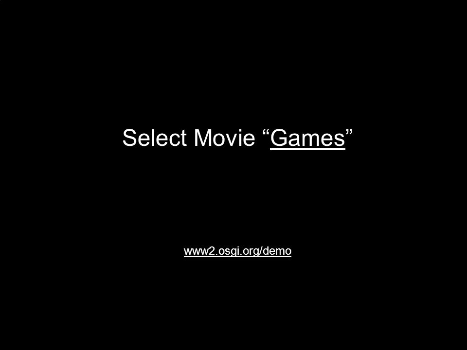Select Movie GamesGames www2.osgi.org/demo