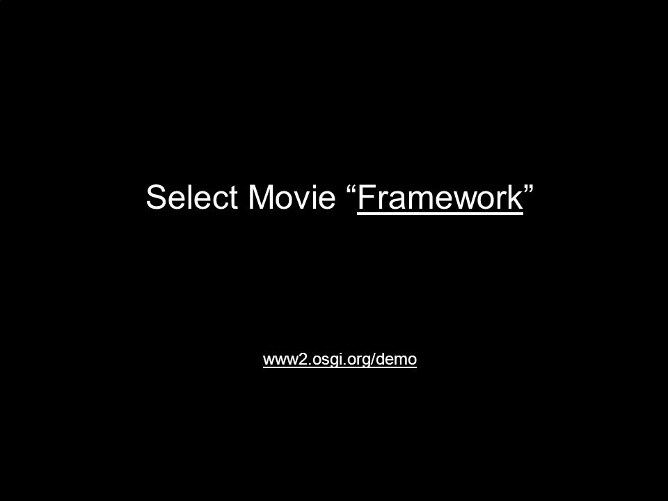 Select Movie FrameworkFramework www2.osgi.org/demo