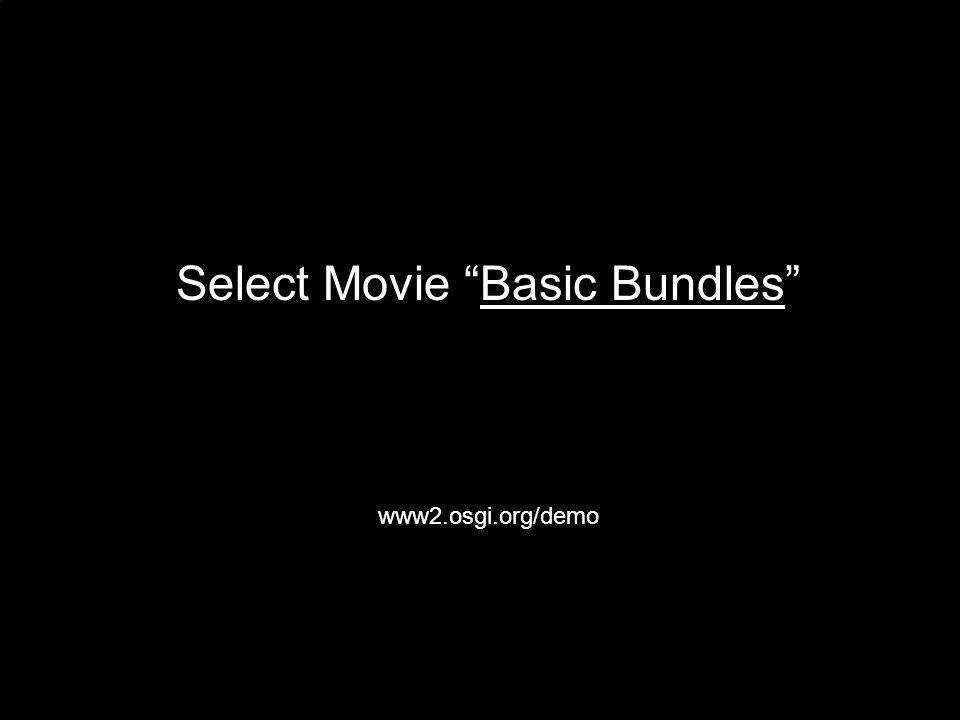 Select Movie Basic BundlesBasic Bundles www2.osgi.org/demo