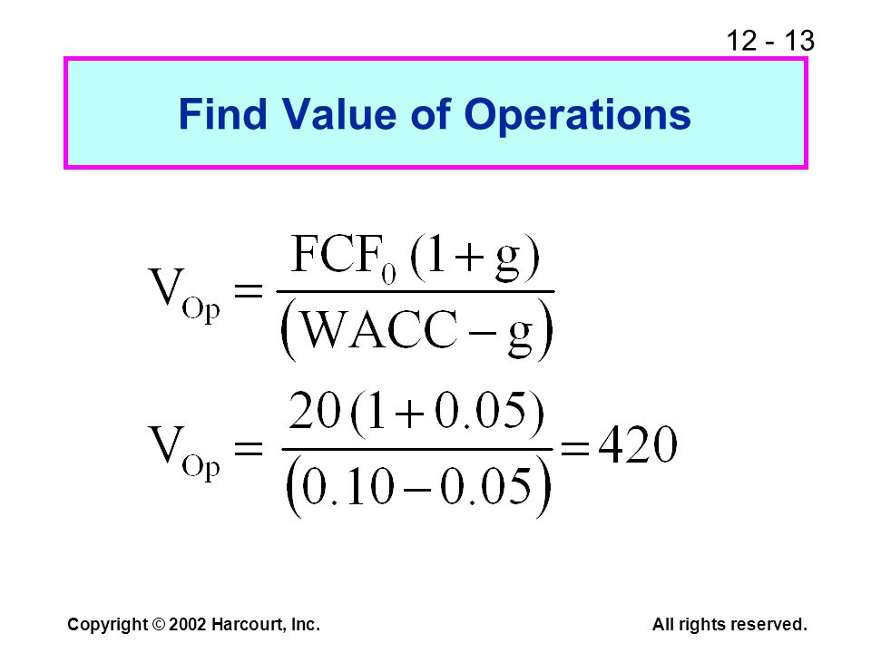 12 - 13 Copyright © 2002 Harcourt, Inc.All rights reserved. Find Value of Operations