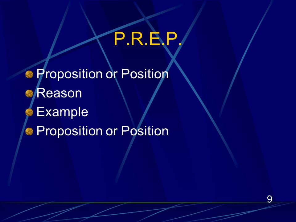 9 P.R.E.P. Proposition or Position Reason Example Proposition or Position