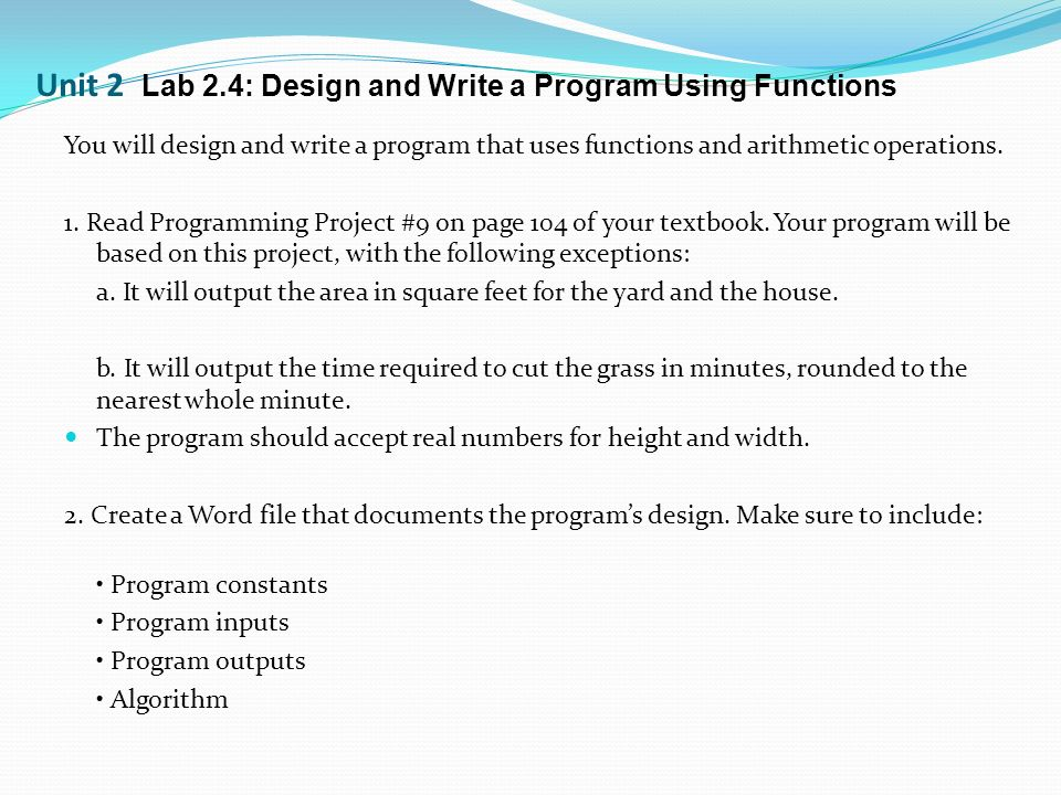 You will design and write a program that uses functions and arithmetic operations.