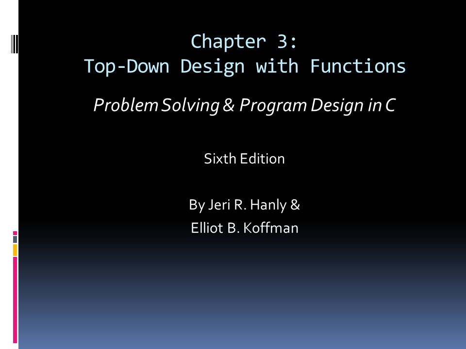 Chapter 3: Top-Down Design with Functions Problem Solving & Program Design in C Sixth Edition By Jeri R.