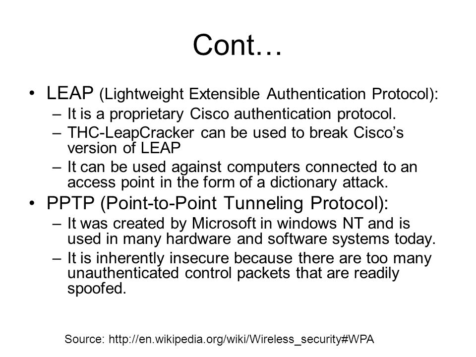 Cont… LEAP (Lightweight Extensible Authentication Protocol): –It is a proprietary Cisco authentication protocol.