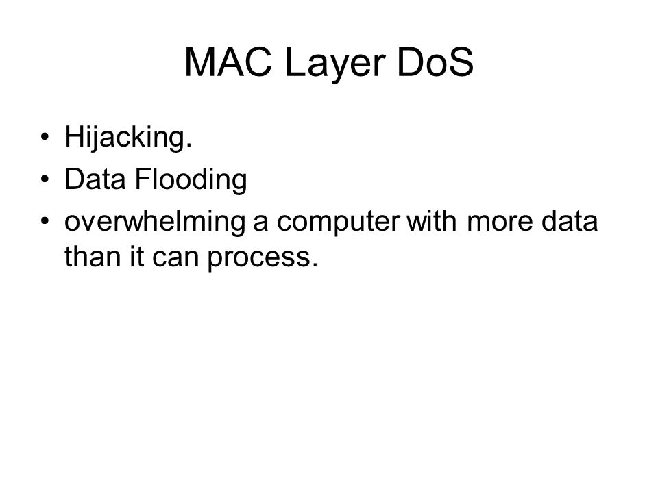 MAC Layer DoS Hijacking. Data Flooding overwhelming a computer with more data than it can process.