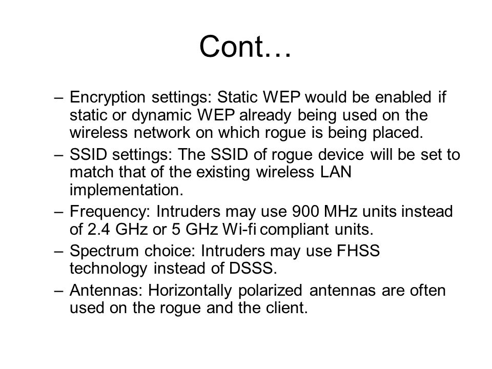 Cont… –Encryption settings: Static WEP would be enabled if static or dynamic WEP already being used on the wireless network on which rogue is being placed.