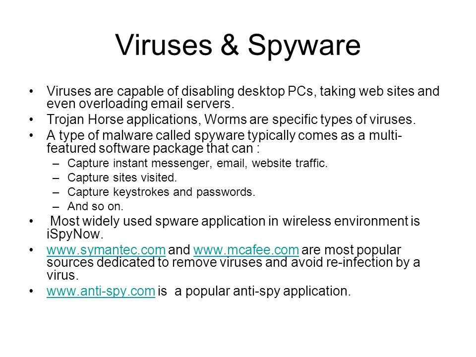 Viruses & Spyware Viruses are capable of disabling desktop PCs, taking web sites and even overloading email servers.