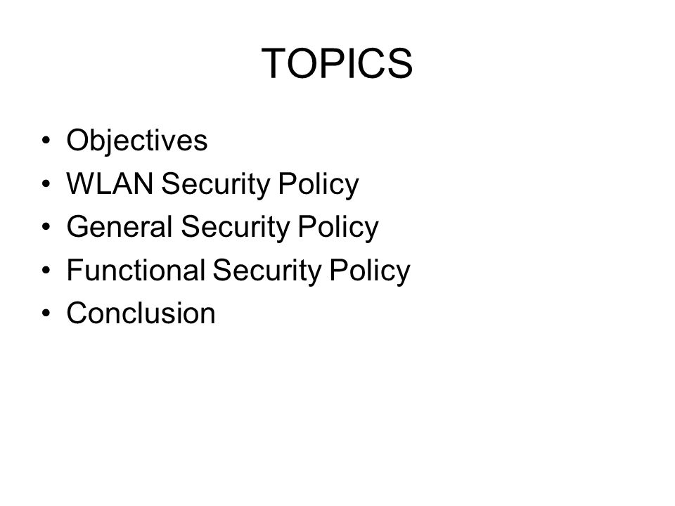 TOPICS Objectives WLAN Security Policy General Security Policy Functional Security Policy Conclusion