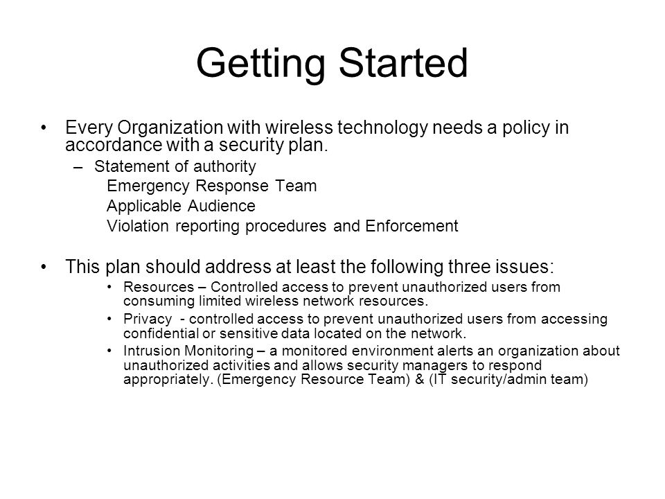 Getting Started Every Organization with wireless technology needs a policy in accordance with a security plan.