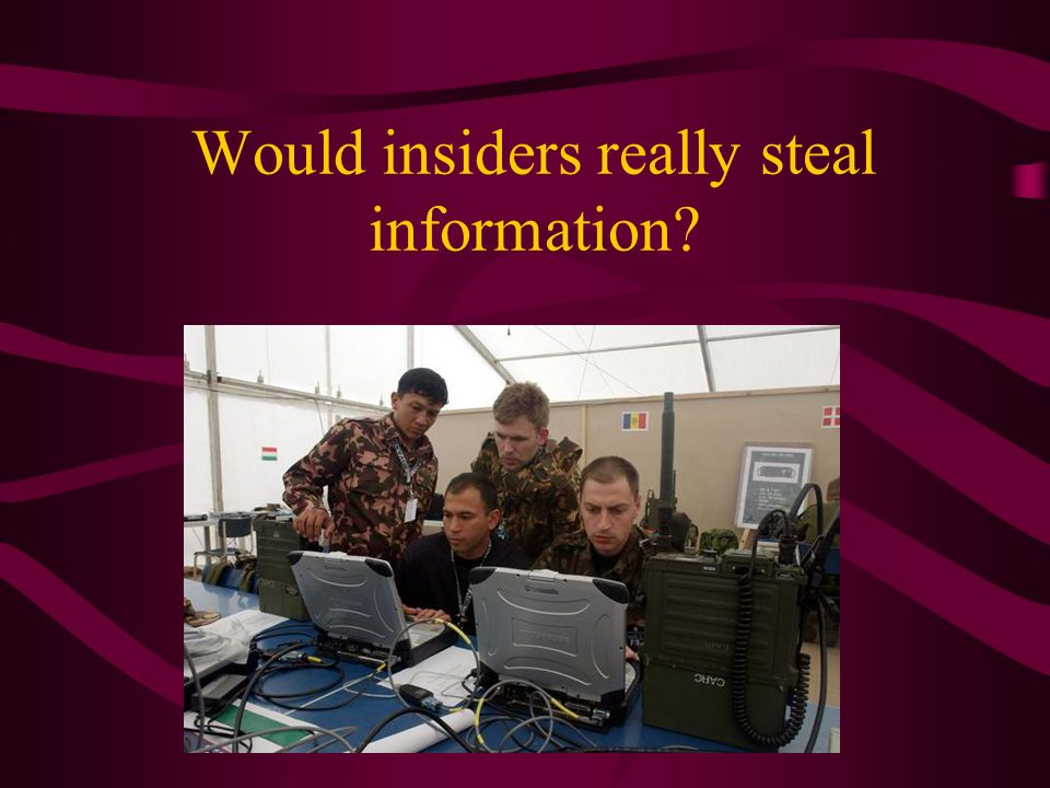 Would insiders really steal information