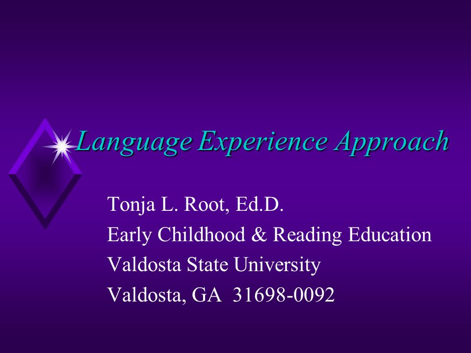 Language Experience Approach Tonja L. Root, Ed.D.