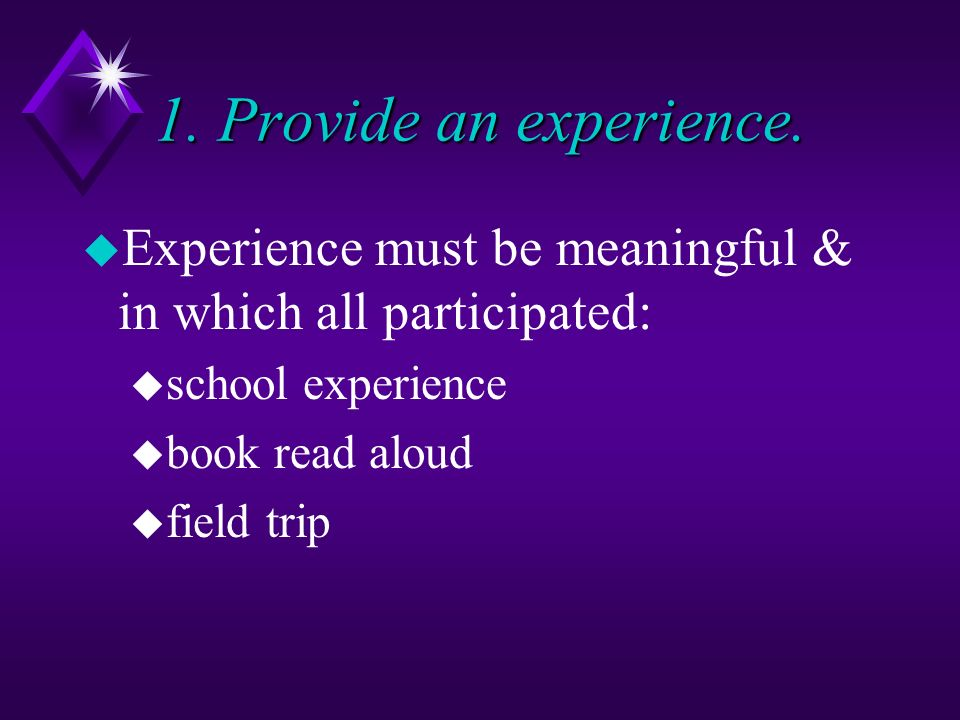 1. Provide an experience.