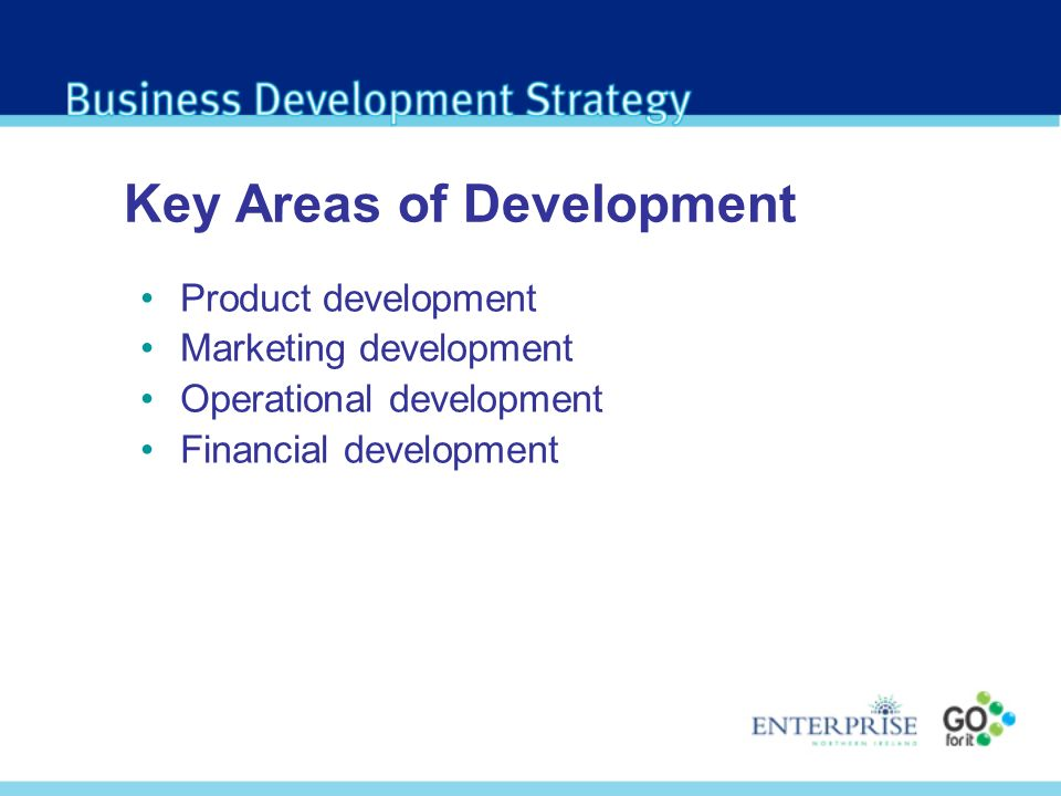 Key Areas of Development Product development Marketing development Operational development Financial development