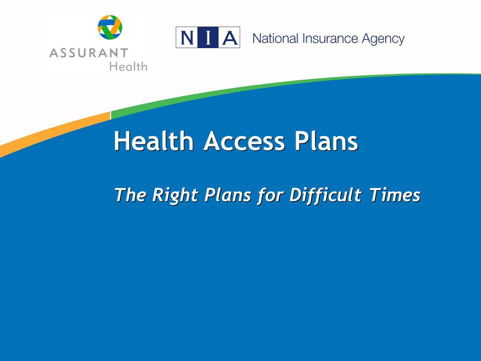 Health Access Plans The Right Plans for Difficult Times