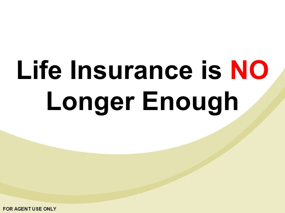 Life Insurance is NO Longer Enough