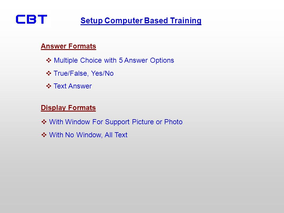 Answer Formats With Window For Support Picture or Photo With No Window, All Text Display Formats Multiple Choice with 5 Answer Options True/False, Yes/No Text Answer