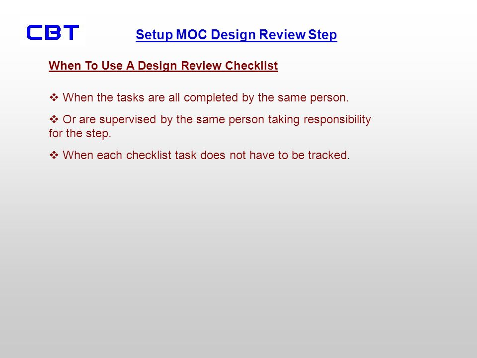 Setup MOC Design Review Step When To Use A Design Review Checklist When the tasks are all completed by the same person.