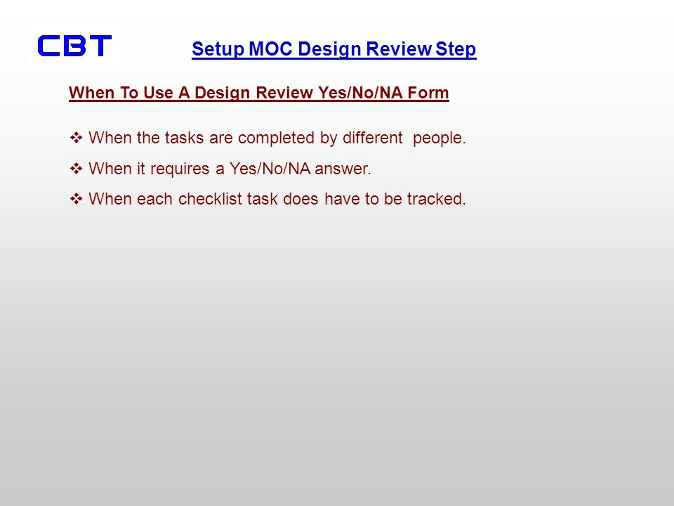 Setup MOC Design Review Step When To Use A Design Review Yes/No/NA Form When the tasks are completed by different people.