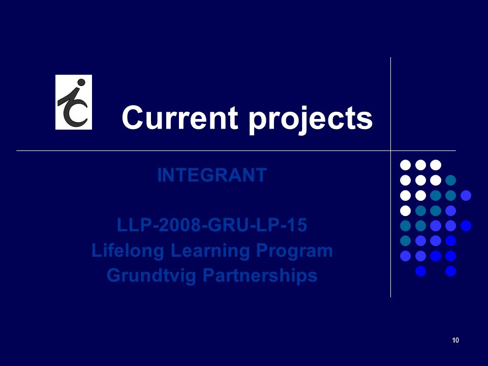 10 Current projects INTEGRANT LLP-2008-GRU-LP-15 Lifelong Learning Program Grundtvig Partnerships