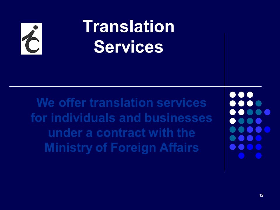 12 Translation Services We offer translation services for individuals and businesses under a contract with the Ministry of Foreign Affairs
