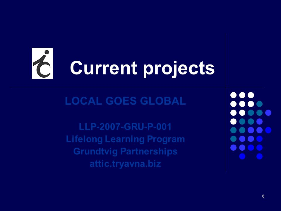 8 Current projects LOCAL GOES GLOBAL LLP-2007-GRU-P-001 Lifelong Learning Program Grundtvig Partnerships attic.tryavna.biz