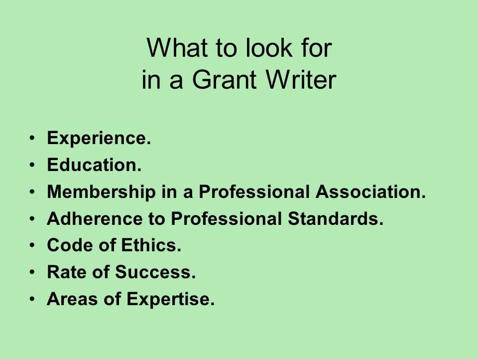 What to look for in a Grant Writer Experience. Education.