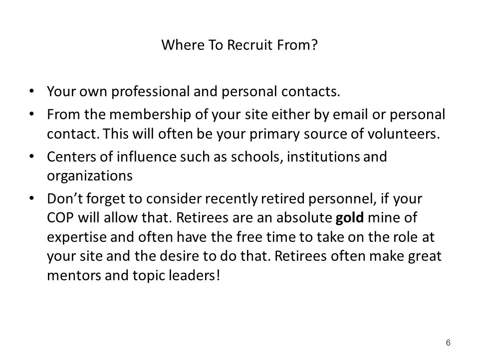 Where To Recruit From. Your own professional and personal contacts.
