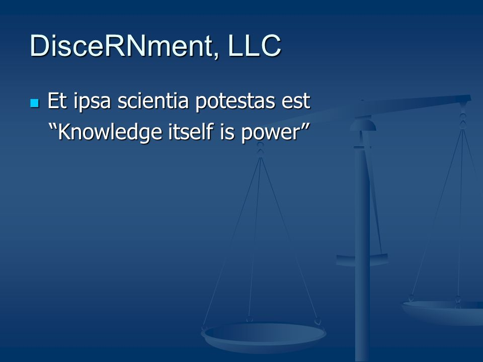 DisceRNment, LLC Et ipsa scientia potestas est Et ipsa scientia potestas est Knowledge itself is power Knowledge itself is power