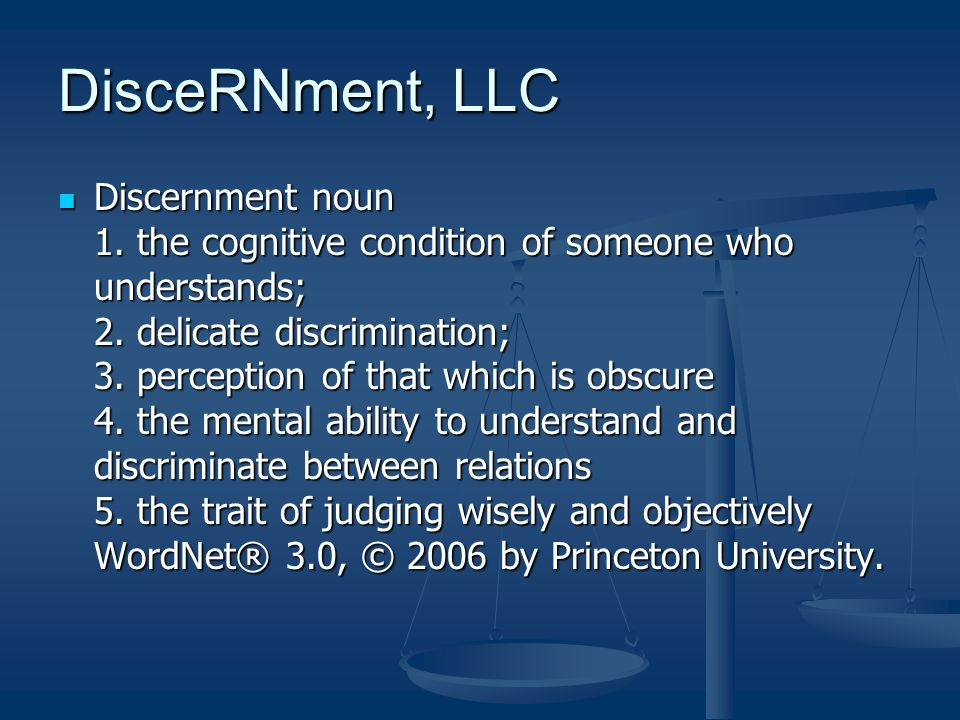 DisceRNment, LLC Discernment noun 1. the cognitive condition of someone who understands; 2.