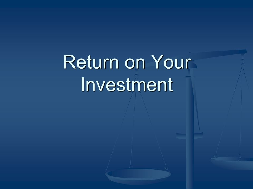 Return on Your Investment