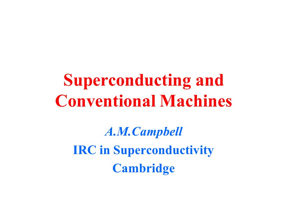 Superconducting and Conventional Machines A.M.Campbell IRC in Superconductivity Cambridge