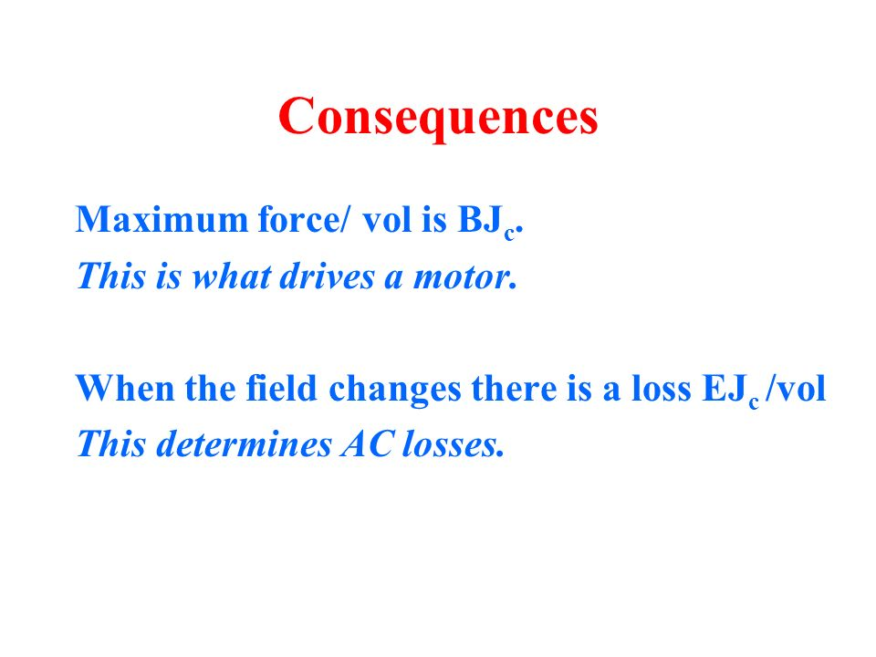 Consequences Maximum force/ vol is BJ c. This is what drives a motor.