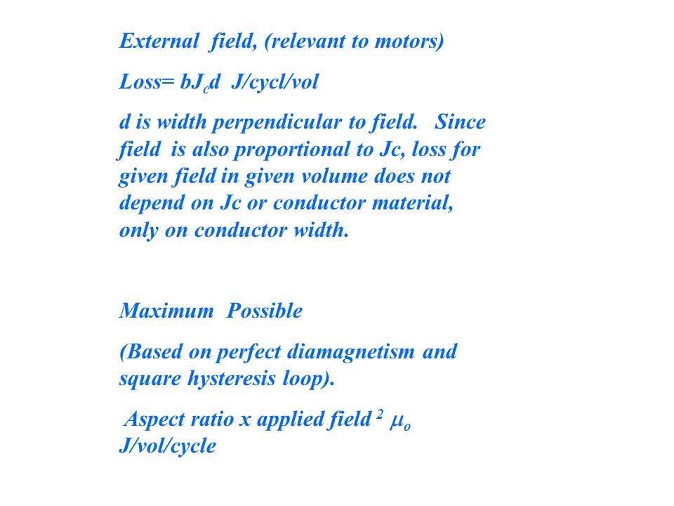 External field, (relevant to motors) Loss= bJ c d J/cycl/vol d is width perpendicular to field.