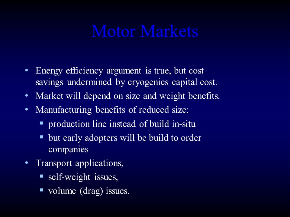 Motor Markets Energy efficiency argument is true, but cost savings undermined by cryogenics capital cost.