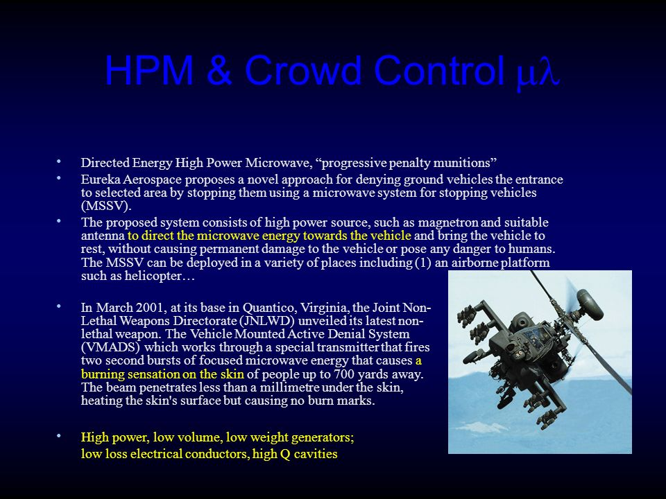 HPM & Crowd Control Directed Energy High Power Microwave, progressive penalty munitions Eureka Aerospace proposes a novel approach for denying ground vehicles the entrance to selected area by stopping them using a microwave system for stopping vehicles (MSSV).