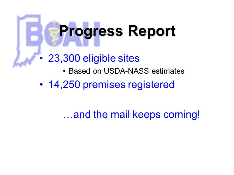 Progress Report 23,300 eligible sites Based on USDA-NASS estimates 14,250 premises registered …and the mail keeps coming!