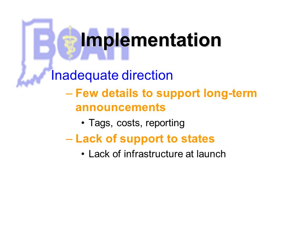 Implementation Inadequate direction –Few details to support long-term announcements Tags, costs, reporting –Lack of support to states Lack of infrastructure at launch
